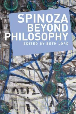 Spinoza Beyond Philosophy  by  Beth Lord