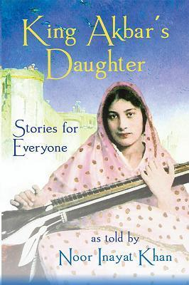 King Akbars Daughter: Stories for Everyone as Told  by  Noor Inayat Khan by Noor Inayat Khan