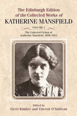 The Edinburgh Edition of the Collected Fiction of Katherine Mansfield: The Collected Fiction of Katherine Mansfield, 1898-1915 (The Collected Works of Katherine Mansfield EUP) (Volume 1) Gerri Kimber