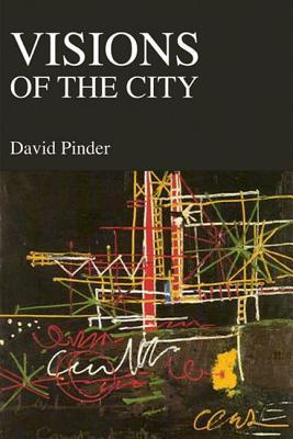Visions Of The City: Utopianism, Power And Politics In Twentieth Century Urbanism D.A. Pinder