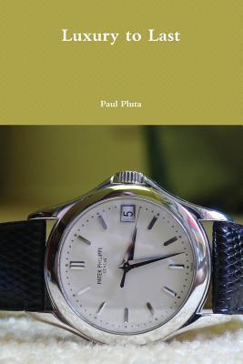 Luxury to Last Paul Pluta