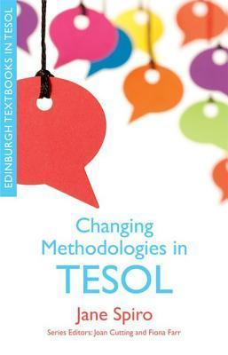 Changing Methodologies in TESOL Jane Spiro