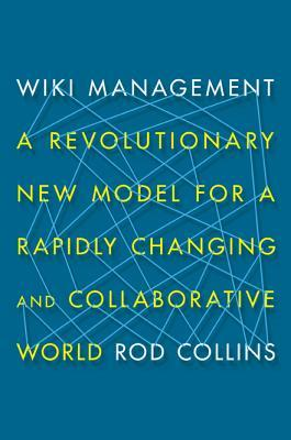 Wiki Management: A Revolutionary New Model for a Rapidly Changing and Collaborative World Rod Collins