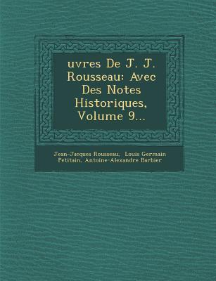 Oeuvres de J. J. Rousseau: Avec Des Notes Historiques, Volume 9 Jean-Jacques Rousseau