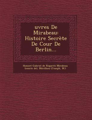 Oeuvres de Mirabeau: Histoire Secrete de Cour de Berlin Honoré-Gabriel Riqueti De Mirabeau