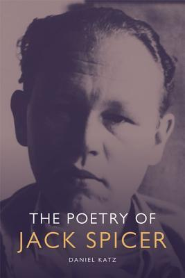 The Poetry of Jack Spicer  by  Daniel Katz