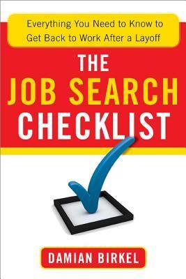 The Job Search Checklist: Everything You Need to Know to Get Back to Work After a Layoff  by  Damian Birkel