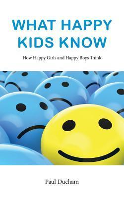 What Happy Kids Know  by  Paul Ducham