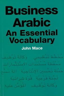 Business Arabic: An Essential Vocabulary  by  John Mace
