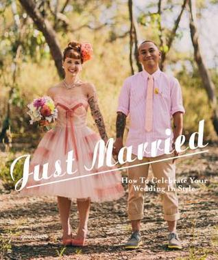 Just Married: How to Celebrate Your Wedding in Style Fiona Leahy