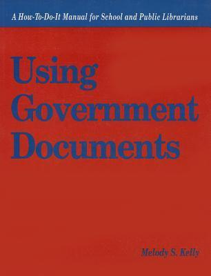 Using Government Documents: A How To Do It Manual For School Librarians Melody S. Kelly