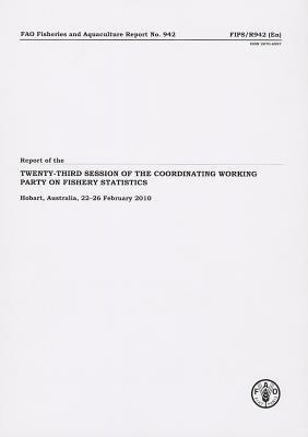 Report of Twenty-Third Session of the Coordinating Working Party on Fishery Statistics: Hobart, Australia, 22-26 February 2010  by  Food and Agriculture Organization of the United Nations