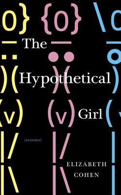 The Hypothetical Girl  by  Elizabeth Cohen