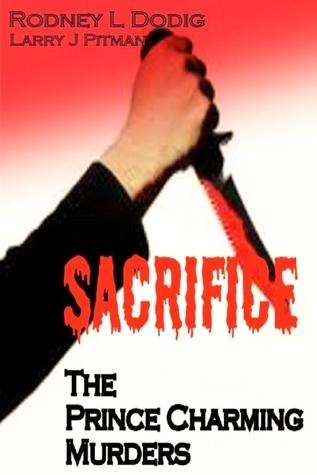 Sacrifice:The Prince Charming Murders Rodney l Dodig & Larry J Pitman