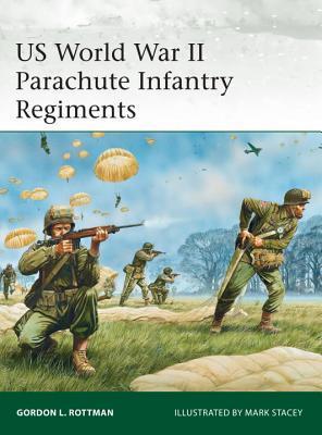 US World War II Parachute Infantry Regiments Gordon L. Rottman