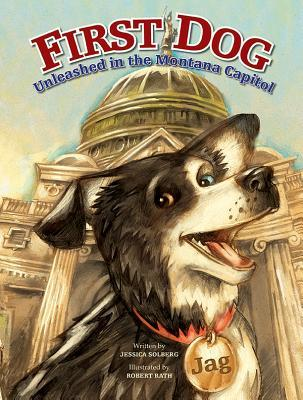 First Dog: Unleashed in the MT Capitol Robert Rath