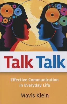 Talk Talk: Effective Communication in Everyday Life  by  Mavis Klein