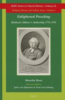 Enlightened Preaching: Balthasar Münters Authorship 1772-1793  by  Merethe Roos