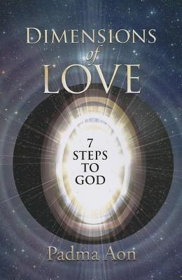 The Dimensions of Love: 7 Steps to God  by  Padma Aon Prakasha