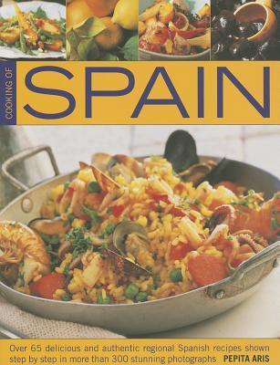 Cooking of Spain: Over 65 Delicious and Authentic Regional Spanish Recipes Shown Step Step in More Than 300 Stunning Photographs by Pepita Aris