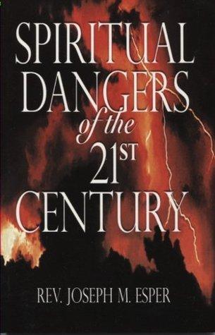 Spiritual Dangers of the 21st Century  by  Joseph M. Esper