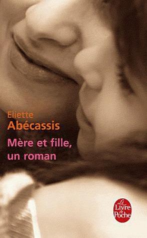 Mère Et Fille, Un Roman  by  Eliette Abécassis