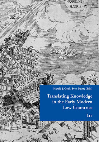 Translating Knowledge in the Early Modern Low Countries  by  Harold J. Cook