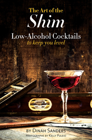 The Art of the Shim: Low-Alcohol Cocktails to Keep You Level  by  Dinah Sanders