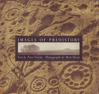 Images of Prehistory: Views of Early Britain  by  Peter Fowler