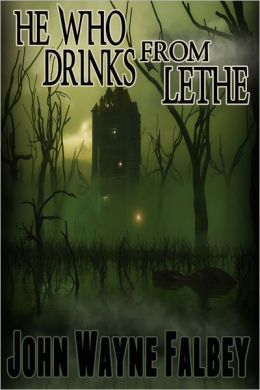 He Who Drinks From Lethe  by  John Wayne Falbey