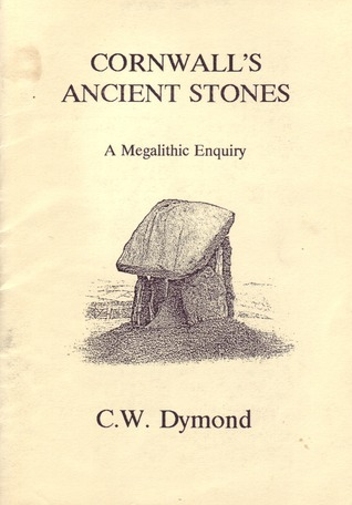 Cornwalls Ancient Stones: A Megalithic Enquiry  by  C.W. Dymond