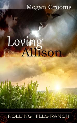 Loving Allison (Rolling Hills Ranch #2)  by  Megan Grooms
