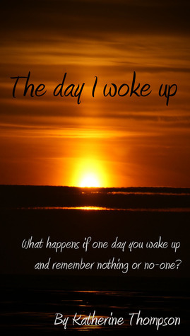 The day I woke up  by  Katherine  Thompson
