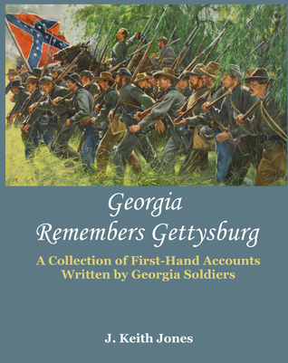 Georgia Remembers Gettysburg: A Collection of First-Hand Accounts Written  by  Georgia Soldiers by J. Keith Jones