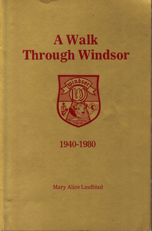 A Walk Through Windsor 1940-1980  by  Mary Alice Lindblad