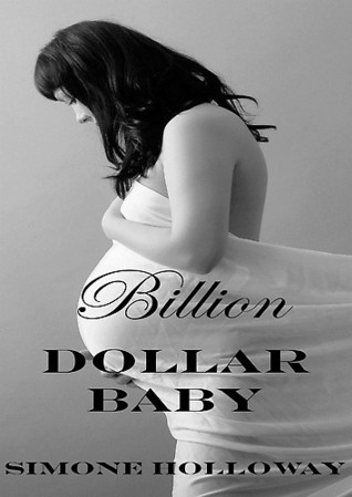 Billion Dollar Baby (Billionaire Breeding Bundle 3) Simone Holloway