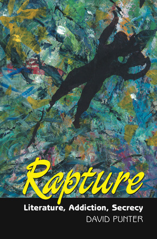 Rapture: Literature, Addiction, Secrecy  by  David Punter