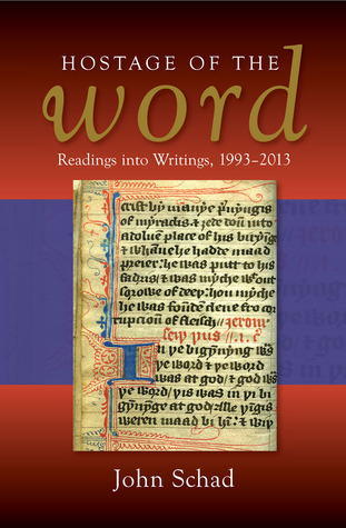 Hostage of the Word: Readings into Writings, 1993–2013 John Schad