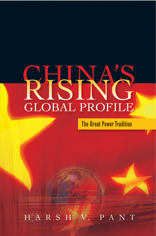 Chinas Rising Global Profile: The Great Power Tradition  by  Harsh Pant
