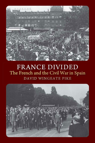 France Divided: The French and the Civil War in Spain David Wingeate Pike
