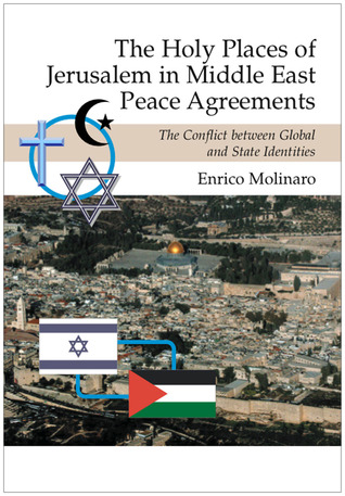 The Holy Places of Jerusalem in Middle East Peace Agreements: The Conflict Between Global and State Identities Enrico Molinaro