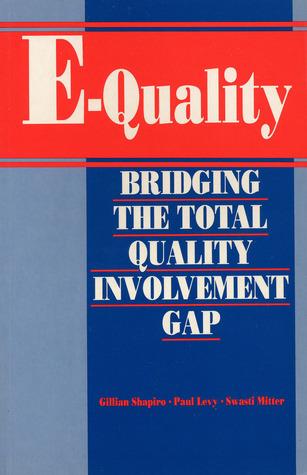 E-Quality: Bridging the Total Quality Involvement Gap Gillian Shapiro