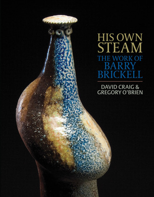 His Own Steam: The Work of Barry Brickell  by  David Craig