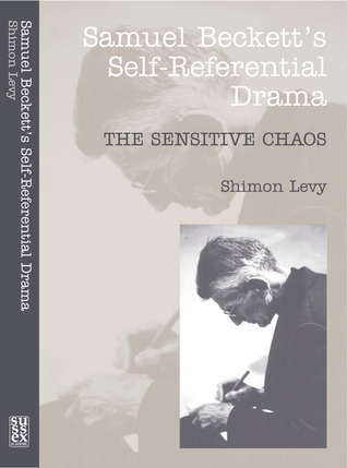 Samuel Becketts Self-Referential Drama: The Sensitive Chaos Shimon Levy