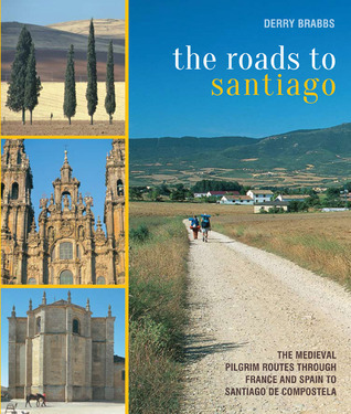 The Roads to Santiago: The Medieval Pilgrim Routes Through France And  Spain To Santiago De Compostela  by  Derry Brabbs