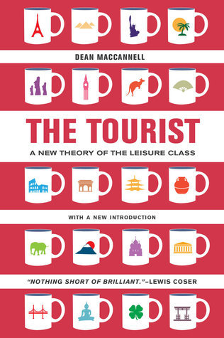 The Tourist: A New Theory of the Leisure Class Dean MacCannell