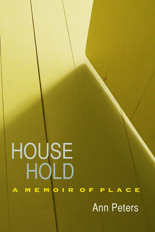 House Hold: A Memoir of Place  by  Ann   Peters