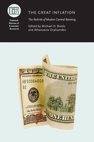 The Great Inflation: The Rebirth of Modern Central Banking Michael D. Bordo