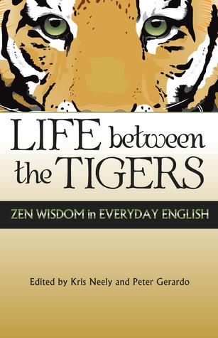 Life Between the Tigers (2nd edition): Zen Wisdom in Everyday English Peter  Gerardo