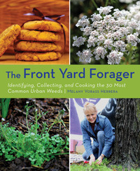 Front Yard Forager: Identifying, Collecting, and Cooking the 30 Most Common Urban Weeds  by  Melany Vorass Herrera